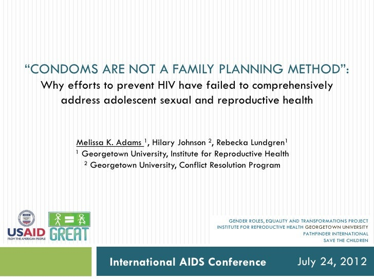 """CONDOMS ARE NOT A FAMILY PLANNING METHOD"":  Why efforts to prevent HIV have failed to comprehensively    address adolesce..."
