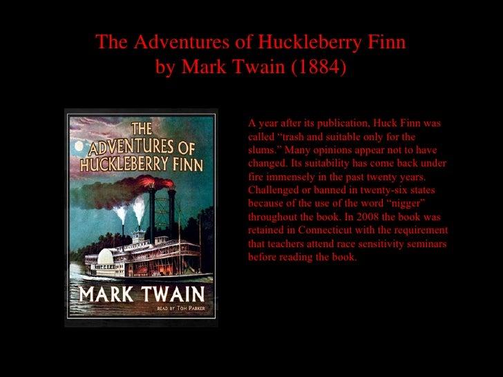 The Adventures of Huckleberry Finn      by Mark Twain (1884)                A year after its publication, Huck Finn was   ...