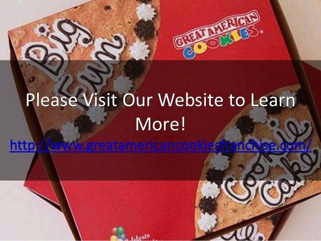 Please Visit Our Website to Learn More! http://www.greatamericancookiesfranchise.com/