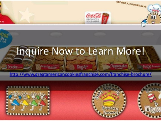 Inquire Now to Learn More! http://www.greatamericancookiesfranchise.com/franchise-brochure/