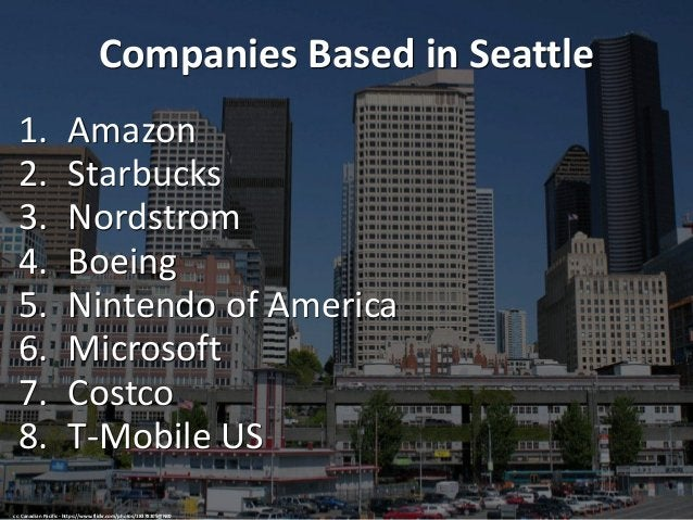 Companies Based in Seattle 1. Amazon 2. Starbucks 3. Nordstrom 4. Boeing 5. Nintendo of America 6. Microsoft 7. Costco 8. ...