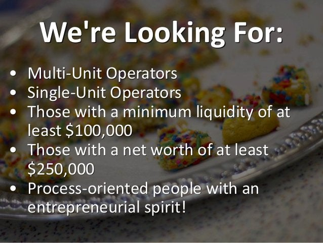 We're Looking For: • Multi-Unit Operators • Single-Unit Operators • Those with a minimum liquidity of at least $100,000 • ...