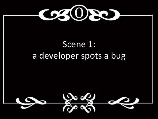 Scene 1:a developer spots a bug