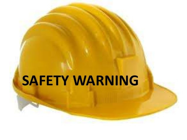 SAFETY WARNING