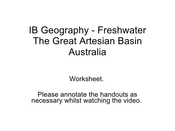 IB Geography - Freshwater The Great Artesian Basin Australia Worksheet.  Please annotate the handouts as necessary whilst ...