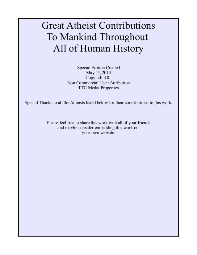 Great Atheist Contributions To Mankind Throughout All of Human History Special Edition Created May 1st , 2014 Copy left 3....