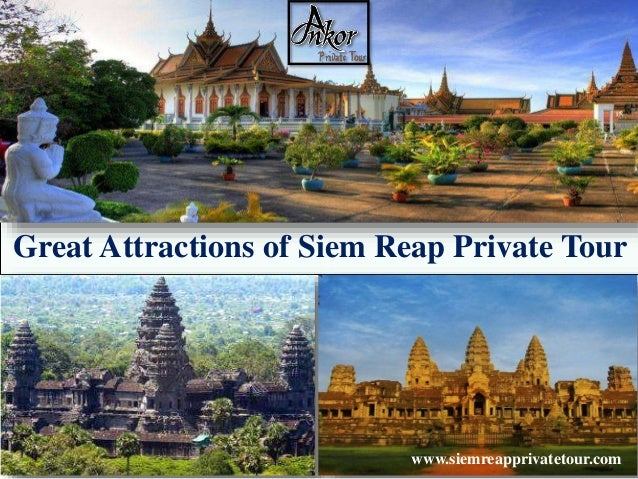 Great Attractions of Siem Reap Private Tour www.siemreapprivatetour.com