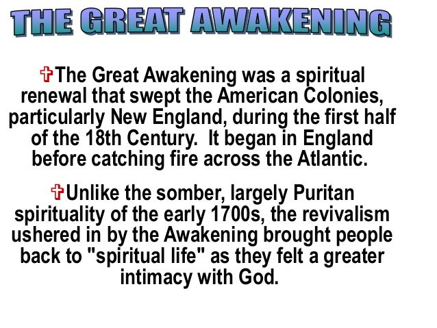 The Great Awakening was a spiritual renewal that swept the American Colonies, particularly New England, during the first ...