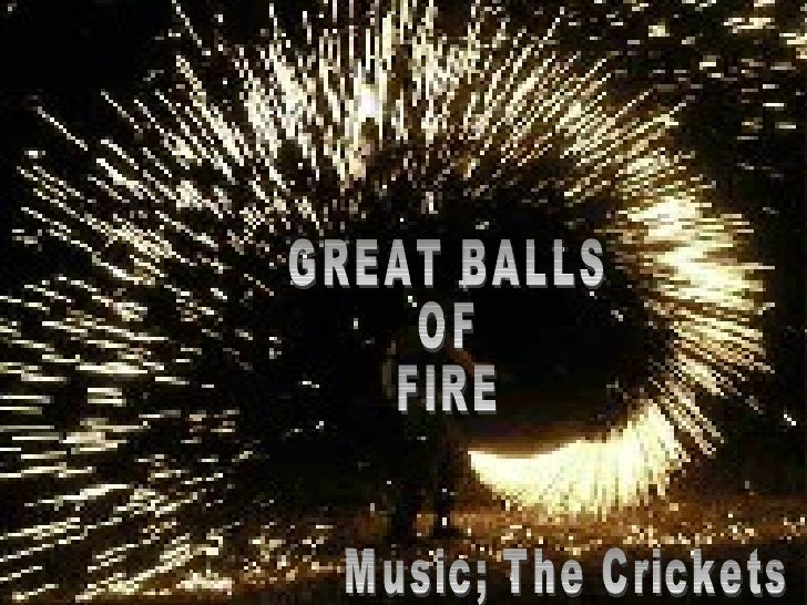 GREAT BALLS OF  FIRE Music; The Crickets