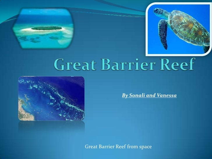 Great Barrier Reef<br />By Sonali and Vanessa<br />Great Barrier Reef from space<br />