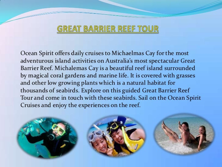 Ocean Spirit offers daily cruises to Michaelmas Cay for the mostadventurous island activities on Australia's most spectacu...