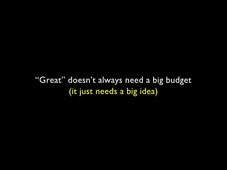 """"""" Great"""" doesn't always need a big budget (it just needs a big idea)"""