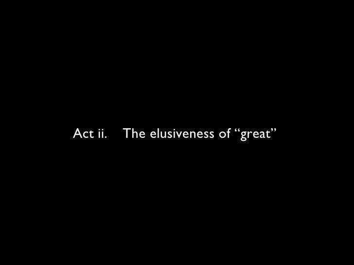 """Act ii.  The elusiveness of """"great"""""""