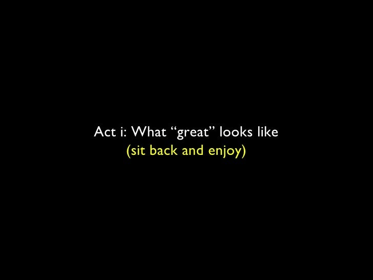 """Act i: What """"great"""" looks like (sit back and enjoy)"""