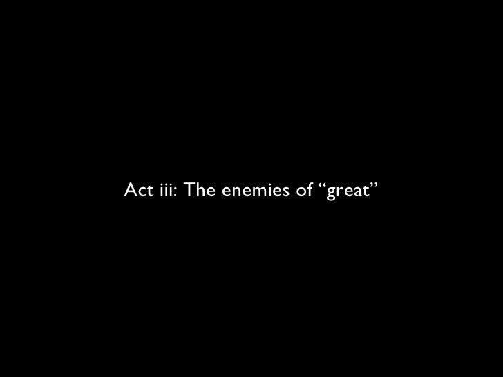 "Act iii: The enemies of ""great"""
