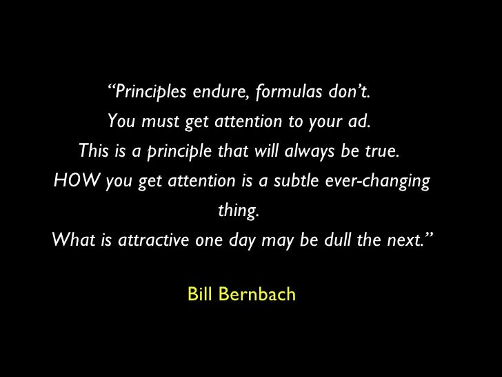 """"""" Principles endure, formulas don't.  You must get attention to your ad.  This is a principle that will always be true.  H..."""