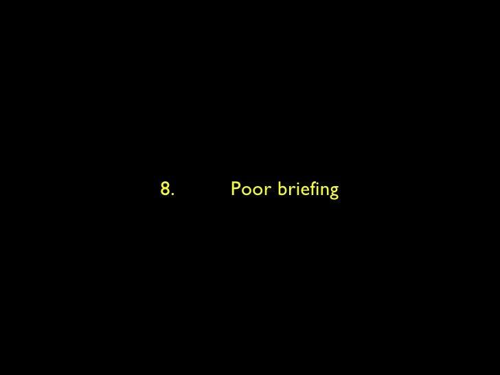 8.  Poor briefing