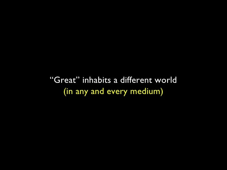 """"""" Great"""" inhabits a different world (in any and every medium)"""