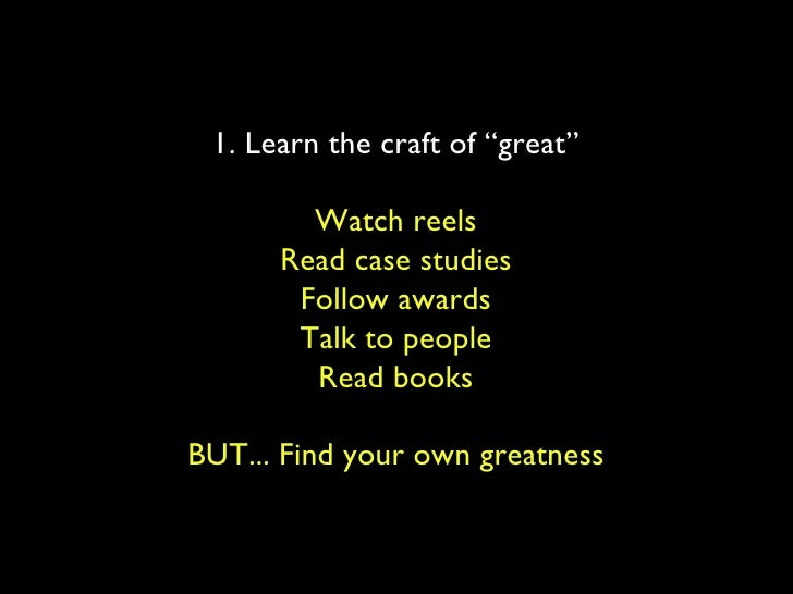 """1. Learn the craft of """"great"""" Watch reels Read case studies Follow awards Talk to people Read books BUT... Find your own g..."""