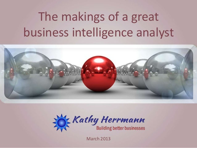 The makings of a greatbusiness intelligence analystMarch 2013