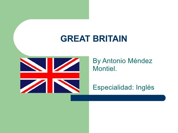 GREAT BRITAIN By Antonio Méndez Montiel. Especialidad: Inglés
