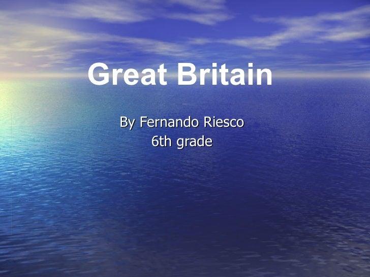 By Fernando Riesco 6th grade Great Britain