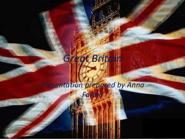 Great Britain Presentation prepared by Anna Farina