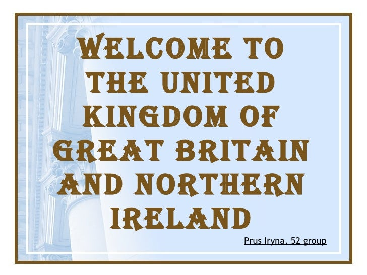 Welcome to The United Kingdom of Great Britain and Northern Ireland Prus Iryna, 52 group