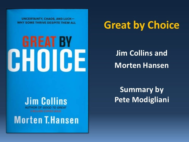 Great by Choice  Jim Collins and  Morten Hansen   Summary by  Pete Modigliani