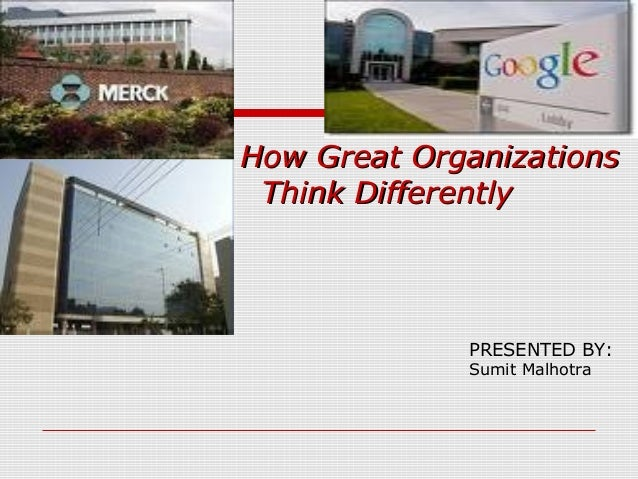 How Great Organizations Think Differently             PRESENTED BY:             Sumit Malhotra