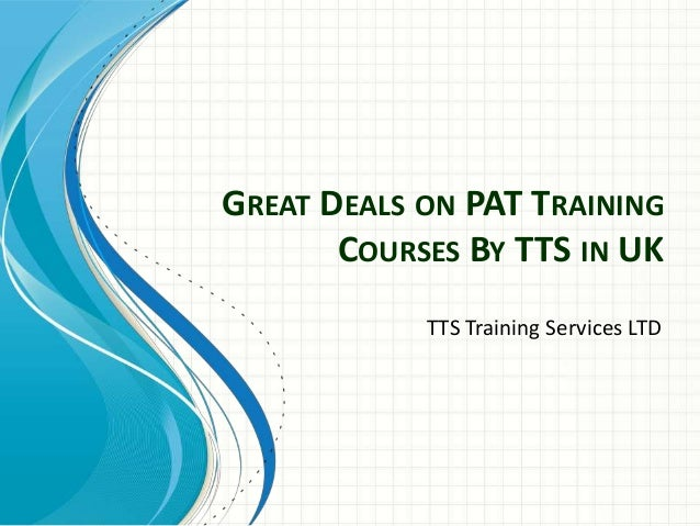 GREAT DEALS ON PAT TRAINING COURSES BY TTS IN UK TTS Training Services LTD