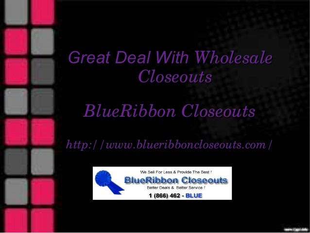Great Deal With Wholesale        Closeouts  BlueRibbonCloseoutshttp://www.blueribboncloseouts.com/