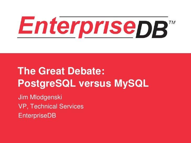 The Great Debate: PostgreSQL versus MySQL Jim Mlodgenski VP, Technical Services EnterpriseDB