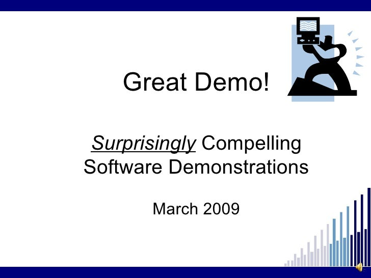 Great Demo! Surprisingly   Compelling Software Demonstrations March 2009
