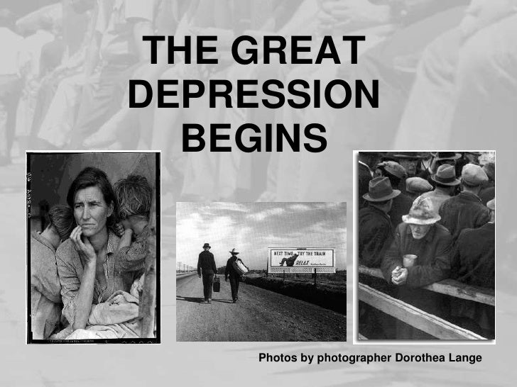 THE GREAT DEPRESSION BEGINS<br />Photos by photographer Dorothea Lange<br />