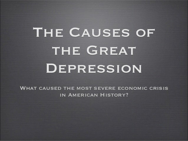 The Causes of     the Great    DepressionWhat caused the most severe economic crisis           in American History?