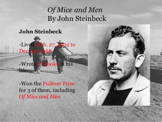 the theme of prejudice in of mice and men by john steinbeck Context john steinbeck was born in 1902 in salinas, california, a region that became the setting for much of his fiction, including of mice and men as a teenager, he spent his summers working as a hired hand on neighboring ranches, where his experiences of rural california and its people impressed him deeply.