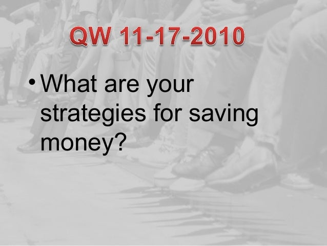 •What are your strategies for saving money?