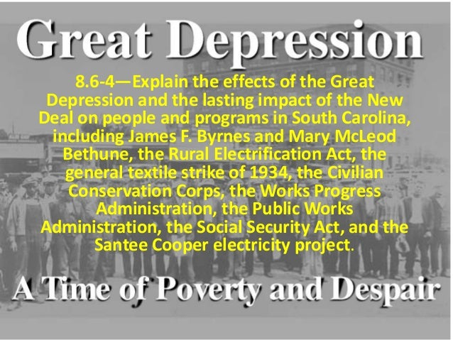 8.6-4—Explain the effects of the Great Depression and the lasting impact of the New Deal on people and programs in South C...