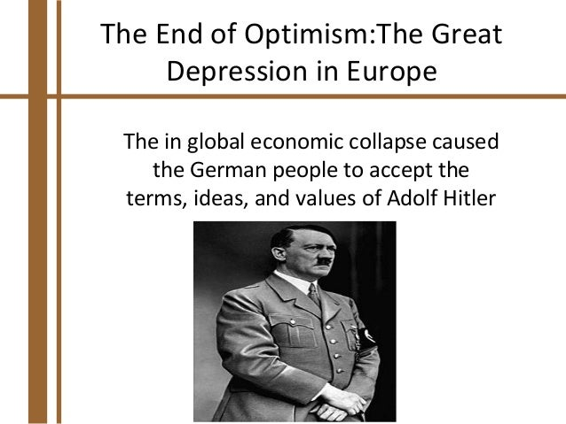 The End of Optimism:The Great     Depression in Europe The in global economic collapse caused    the German people to acce...