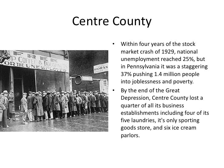 Centre County<br />Within four years of the stock market crash of 1929, national unemployment reached 25%, but in Pennsylv...