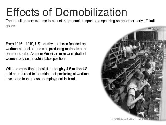 The Great Depression M. Shomaker 2014 Effects of Demobilization The transition from wartime to peacetime production sparke...