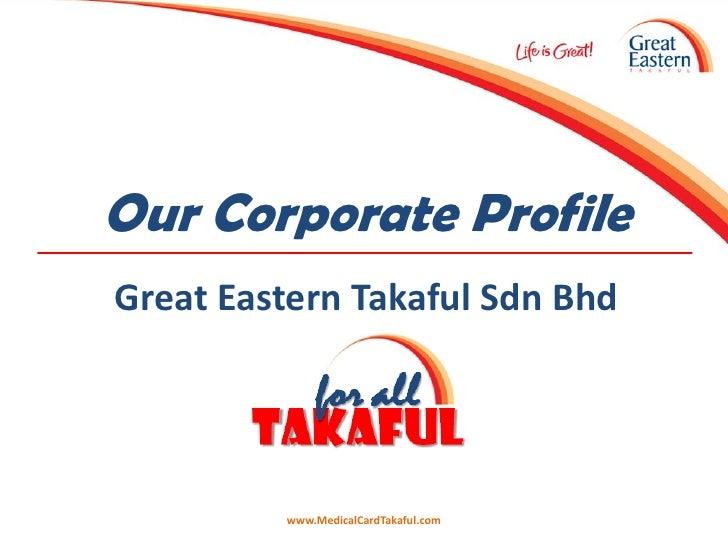 Our Corporate ProfileGreat Eastern Takaful Sdn Bhd         www.MedicalCardTakaful.com