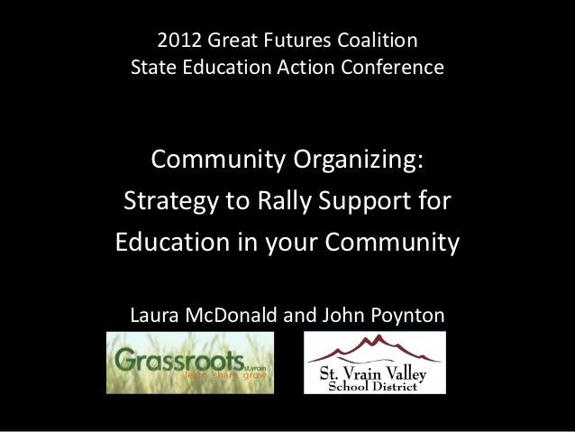 2012 Great Futures Coalition State Education Action Conference   Community Organizing: Strategy to Rally Support forEducat...
