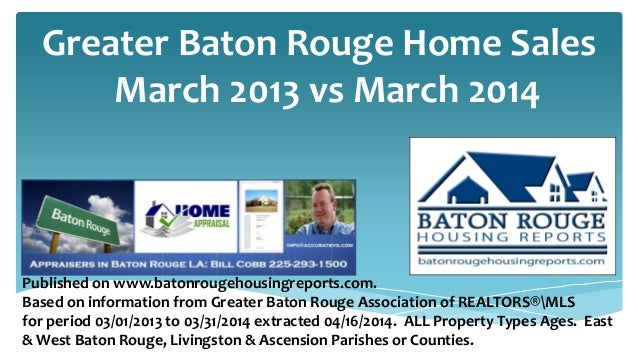 Greater Baton Rouge Home Sales March 2013 vs March 2014 Published on www.batonrougehousingreports.com. Based on informatio...