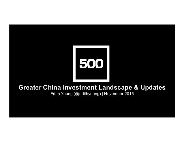Greater China Investment Landscape & Updates Edith Yeung (@edithyeung) | November 2015