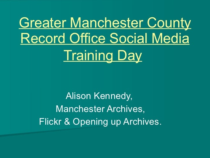 Greater Manchester County Record Office Social Media Training Day   Alison Kennedy,  Manchester Archives, Flickr & Opening...