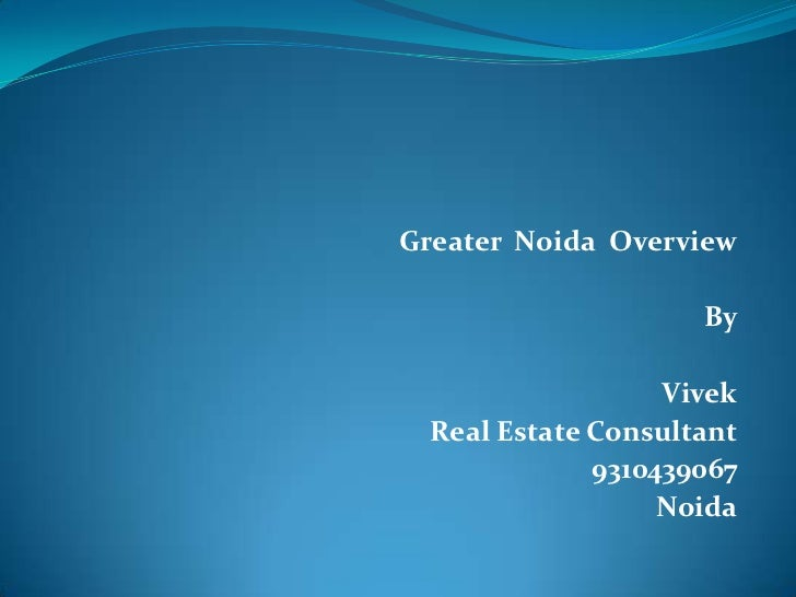 Greater Noida Overview                     By                   Vivek  Real Estate Consultant              9310439067     ...