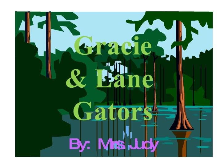 Gracie & Lane  Gators By:  Mrs. Judy