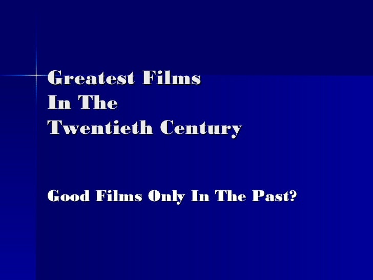 Greatest Films In The  Twentieth Century Good Films Only In The Past?